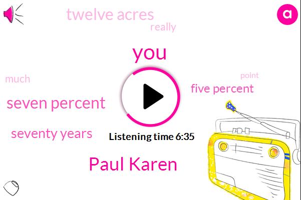 Paul Karen,Bloomberg,Seven Percent,Seventy Years,Five Percent,Twelve Acres