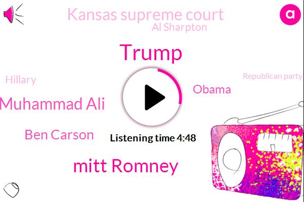 Donald Trump,Mitt Romney,Muhammad Ali,Ben Carson,Barack Obama,Kansas Supreme Court,Al Sharpton,Hillary,Republican Party,Chris Quebec,Kansas,Univer,Fraud,Kate,Cabinet,Twenty Years,Four Years,Ten Years