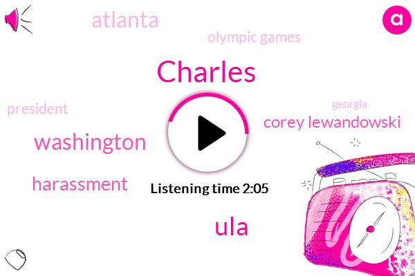 Charles,ULA,Washington,Corey Lewandowski,Harassment,Atlanta,Olympic Games,President Trump,Georgia,Eric Loves,Centennial Olympic Park,California