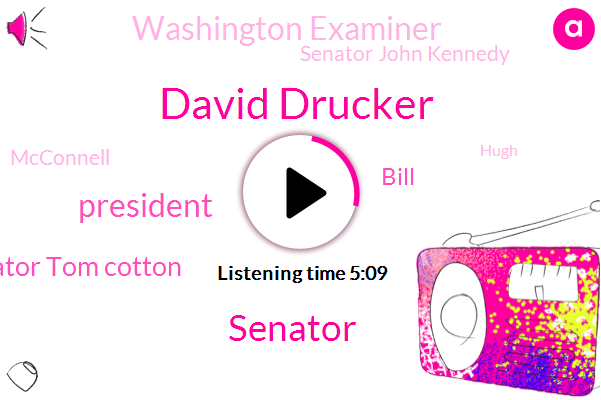 David Drucker,Senator,President Trump,Senator Tom Cotton,Bill,Washington Examiner,Senator John Kennedy,Mcconnell,Hugh,Donald Trump,Steve,Five Billion Dollars,Forty Eight Years