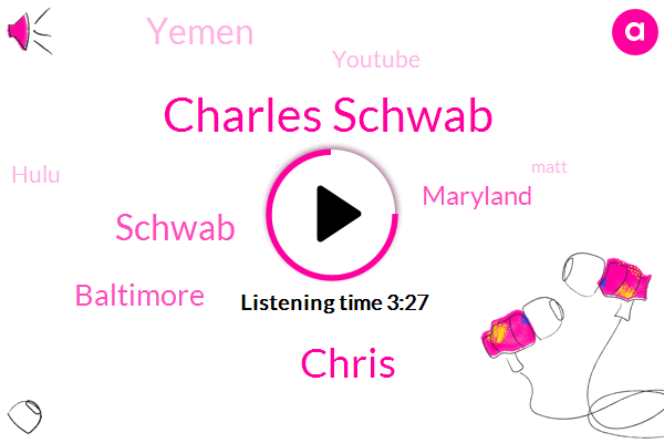 Charles Schwab,Chris,Schwab,Baltimore,Maryland,Yemen,Youtube,Hulu,Matt