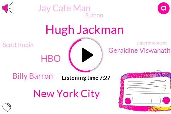 Hugh Jackman,New York City,HBO,Billy Barron,Geraldine Viswanathan,Jay Cafe Man,Sutton,Scott Rudin,Superintendent,Connah,Australia,Jackson,Corona,York City,Paul Newman,America,Dwayne,Partner,Alpha