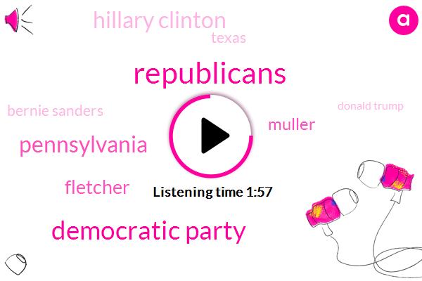 Republicans,Democratic Party,Pennsylvania,Fletcher,Muller,Hillary Clinton,Texas,Bernie Sanders,Donald Trump,Wade,Three Weeks