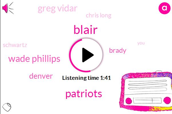 Blair,Patriots,Wade Phillips,Denver,Brady,Greg Vidar,Chris Long,Schwartz,Two Weeks