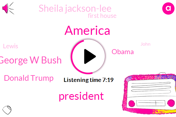America,President Trump,George W Bush,Donald Trump,Barack Obama,Sheila Jackson-Lee,First House,Lewis,John