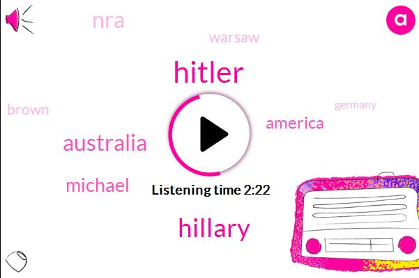 Hitler,Hillary,Australia,Michael,America,NRA,Warsaw,Brown,Germany,Richard,Newport,Assault
