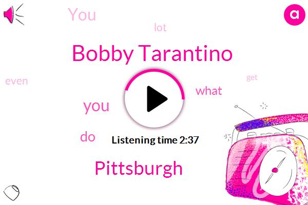 Bobby Tarantino,Pittsburgh