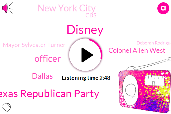 Disney,Texas Republican Party,Officer,Dallas,Colonel Allen West,New York City,CBS,Mayor Sylvester Turner,Deborah Rodriguez,Texas,Police Department,Fox News,Houston,Florida,LBJ,Congressman,Splash Mountain,Bellflower,Chairman,The Haunted Mansion