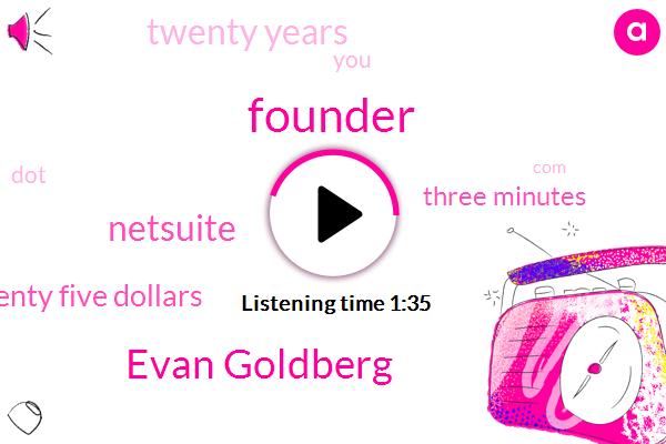 Founder,Evan Goldberg,Netsuite,Seventy Five Dollars,Three Minutes,Twenty Years