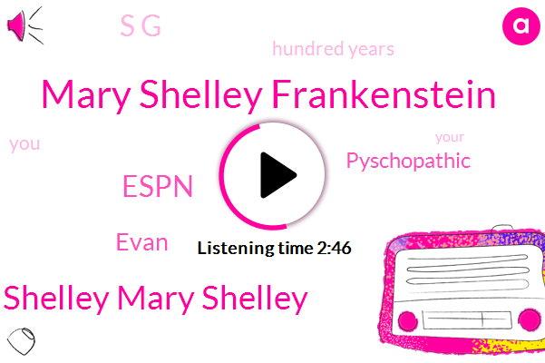 Mary Shelley Frankenstein,Mary Wollstonecraft Shelley Mary Shelley,Espn,Evan,Pyschopathic,S G,Hundred Years