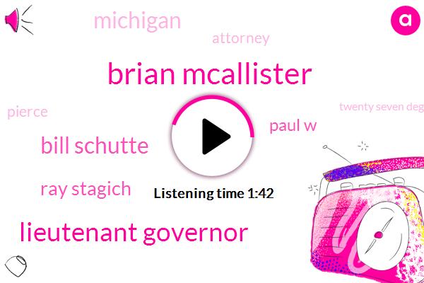 Brian Mcallister,Lieutenant Governor,Bill Schutte,WJR,Ray Stagich,Paul W,Michigan,Attorney,Pierce,Twenty Seven Degrees