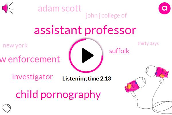 Assistant Professor,Child Pornography,Law Enforcement,Investigator,Suffolk,Adam Scott,John J College Of,New York,Thirty Days,24 Hours