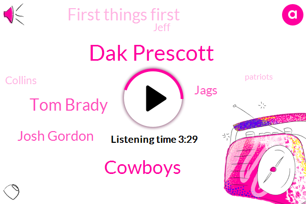 Dak Prescott,Cowboys,Tom Brady,Josh Gordon,Jags,First Things First,Jeff,Collins,Patriots,AFC,Pats,Zeke,Margaret,Redick,Williams,Eighty Two Yards,Ten Weeks