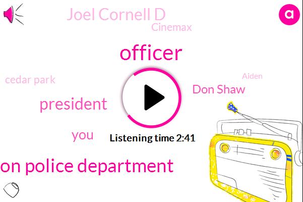 Officer,Houston Police Department,President Trump,Don Shaw,Joel Cornell D,Cinemax,Cedar Park,Aiden,Union Representative,Todd,Fifteen Fifteen Years