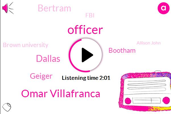 Omar Villafranca,Officer,Dallas,Geiger,Bootham,Bertram,FBI,Brown University,Allison John,CBS,Saint Lucia,O Donald,America,Director,Thirty Year