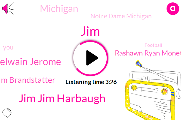 Jim Jim Harbaugh,JIM,Warner Jim Mcelwain Jerome,Jim Brandstatter,Rashawn Ryan Monet Michael Jordan,Michigan,Notre Dame Michigan,Football,Patterson,Gary,Regina,Gregory,Greg,Bond,Madison,Ten Minutes,Two Weeks