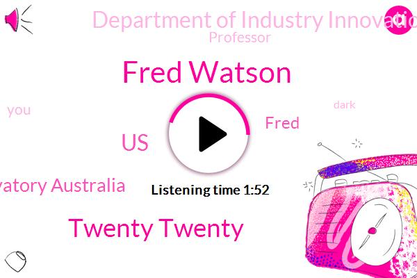Fred Watson,Twenty Twenty,United States,Siding Spring Observatory Australia,Fred,Department Of Industry Innovation,Professor