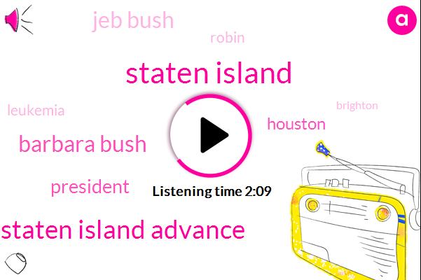 Staten Island,Staten Island Advance,Barbara Bush,President Trump,Houston,Jeb Bush,Robin,Leukemia,Brighton,Texas,Saint Mary's Episcopal Church,Florida,Christopher Ben Thomas,Six Month