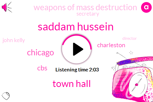 Saddam Hussein,Town Hall,Chicago,CBS,Charleston,Weapons Of Mass Destruction,Secretary,John Kelly,Director,Chief Of Staff,White House,CIA,Feinstein,North Korea,Donald Trump,United States,Britain,Iraq,Prime Minister,Shannon Rabat,Tony Blair,Barbara,Greg Clugston,Kelley,Scaramucci,Sarah Sanders,President Trump,Anthony Steer