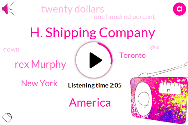 H. Shipping Company,America,Rex Murphy,New York,Peterson,Toronto,Jordan,Twenty Dollars,One Hundred Percent