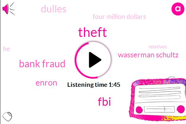Theft,FBI,Bank Fraud,Enron,Wasserman Schultz,Dulles,Four Million Dollars