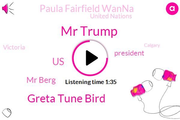 Mr Trump,Greta Tune Bird,United States,Mr Berg,President Trump,Paula Fairfield Wanna,United Nations,Victoria,Calgary,Ukraine