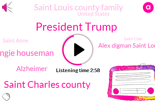 President Trump,Saint Charles County,Angie Houseman,Alzheimer,Alex Digman Saint Louis Newsradio,Saint Louis County Family,United States,Saint Anne,Saint Clair,Rheumatoid Arthritis,France,Washington Post,Houseman,Caskey River,Graboy Creek,Tim Lomar,Alzheimer's Disease,Lima,CBS