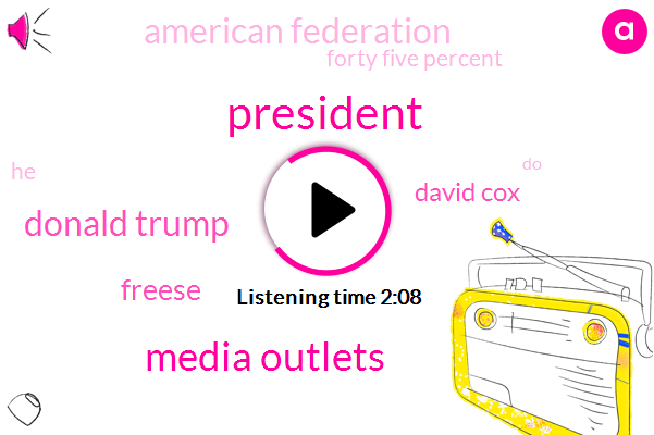 President Trump,Media Outlets,Donald Trump,Freese,David Cox,American Federation,Forty Five Percent