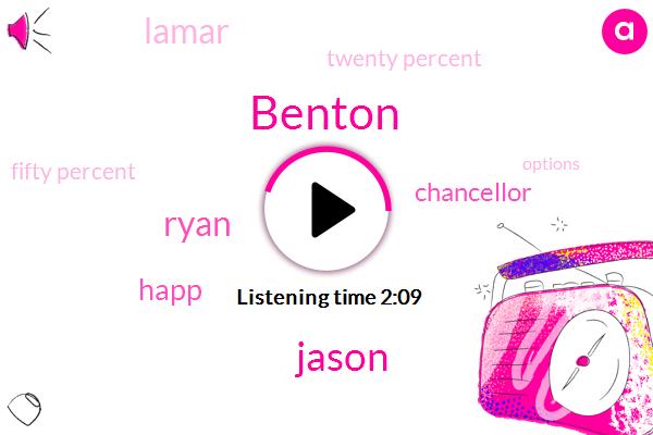 Benton,Jason,Ryan,Happ,Chancellor,Lamar,Twenty Percent,Fifty Percent