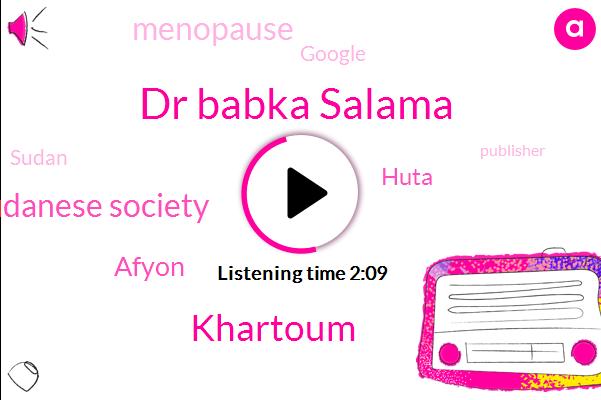 Dr Babka Salama,Sudanese Society,Khartoum,Afyon,Huta,Menopause,Google,Sudan,Publisher,Sherry,President Trump