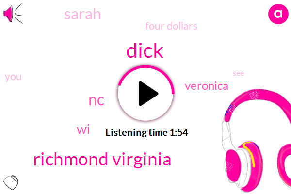 Dick,Richmond Virginia,NC,WI,Veronica,Sarah,Four Dollars