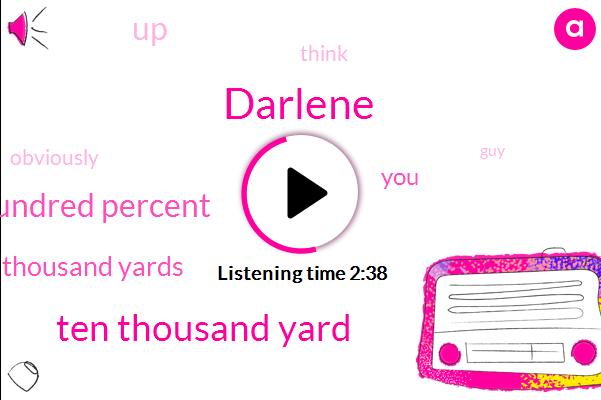 Darlene,Ten Thousand Yard,Hundred Percent,Thousand Yards
