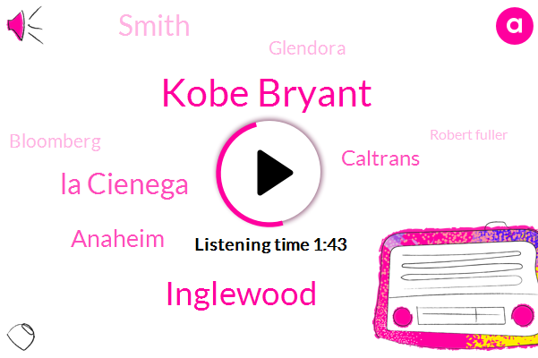 Kobe Bryant,Inglewood,La Cienega,Anaheim,Caltrans,Smith,Glendora,Bloomberg,Robert Fuller,Skirball Center,Carson South
