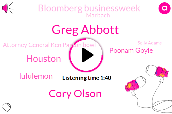 Greg Abbott,Cory Olson,Houston,Lululemon,Poonam Goyle,Bloomberg Businessweek,Marbach,Attorney General Ken Paxton Bowl,Sally Adams,Bloomberg,Intelligence Analyst,Gina,Ben Martin