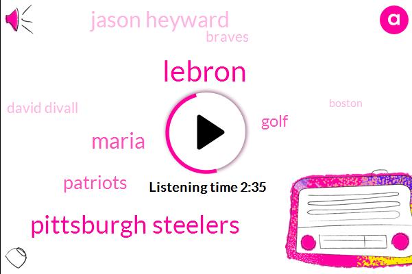 Lebron,Pittsburgh Steelers,Maria,Patriots,Golf,Jason Heyward,Braves,David Divall,Boston,Football,Nick Sabin,Dr Jekyll Mister Hyde,Mike I,NFL,Houston,Adam Dunn,Twenty Years,Eight Yards,Eighty Yard,Sixty Yards