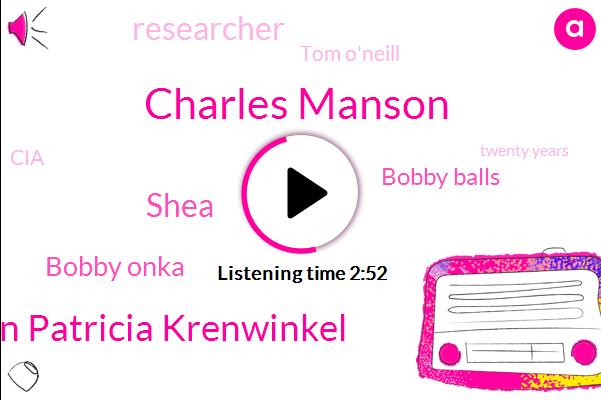 Charles Manson,Fabian Patricia Krenwinkel,Shea,Bobby Onka,Bobby Balls,Researcher,Tom O'neill,CIA,Twenty Years,Two Years