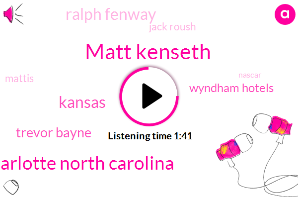 Matt Kenseth,Charlotte North Carolina,Kansas,Trevor Bayne,Wyndham Hotels,Ralph Fenway,Jack Roush,Mattis,Nascar,Kansas Speedway