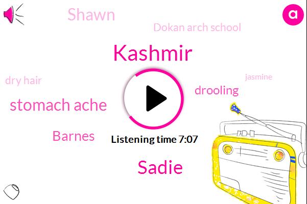 Kashmir,Sadie,Stomach Ache,Barnes,Drooling,Shawn,Dokan Arch School,Dry Hair,Jasmine,One Hundred Percent