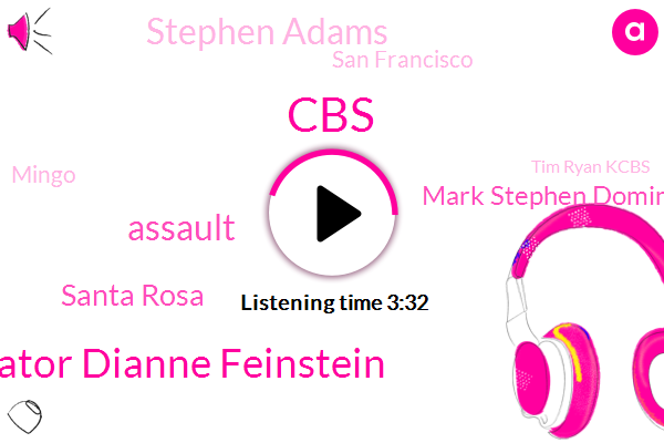 Senator Dianne Feinstein,Assault,CBS,Santa Rosa,Mark Stephen Dominguez,Stephen Adams,San Francisco,Kcbs,Mingo,Tim Ryan Kcbs,Ryan Young,Larry Sharoni,California,Tim Ryan,San Diego,Long Beach,Nick Hannah