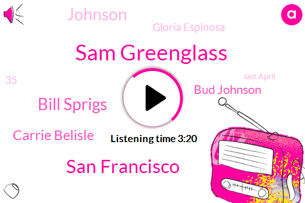Sam Greenglass,San Francisco,Bill Sprigs,Carrie Belisle,Bud Johnson,Gloria Espinosa,Johnson,35,Last April,California,Six Months,Three,First,Two Years,NPR,A Year Later,Espinosa,Quay Lin Island Group,ONE,January