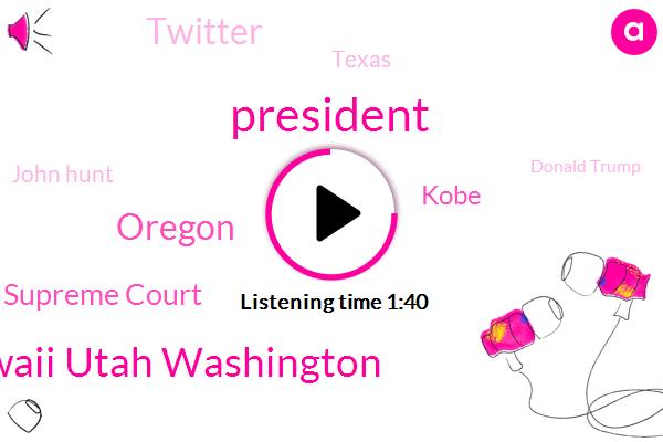 President Trump,Colorado Hawaii Utah Washington,Oregon,Texas Supreme Court,Kobe,Twitter,Texas,John Hunt,Donald Trump,USA,Wendy King