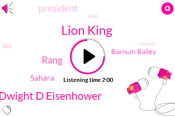 Lion King,Dwight D Eisenhower,Rang,Sahara,Barnum Bailey,President Trump