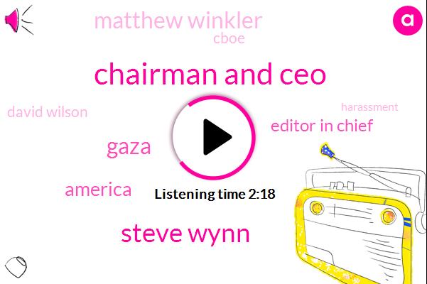 Chairman And Ceo,Steve Wynn,Gaza,Bloomberg,America,Editor In Chief,Matthew Winkler,Cboe,David Wilson,Harassment,Mr Wynn,Founder,Wynn Resorts,Jp Morgan,Goldman Sachs,Ciba,Wilson Turret