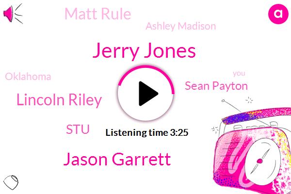 Jerry Jones,Jason Garrett,Lincoln Riley,STU,Sean Payton,Matt Rule,Ashley Madison,Oklahoma,Marshon,Jimmy Carter,Steven,Kevin,Corrie