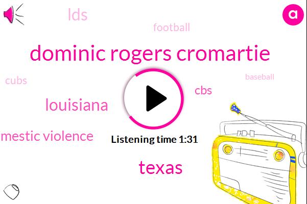 Dominic Rogers Cromartie,Texas,Louisiana,Domestic Violence,CBS,LDS,Cubs,Baseball,Football,Rams,Philadelphia,Giants,Raiders,California,Ezekiel Elliott,NFL,Newton,Carson,Carolina,Panthers,Four Year