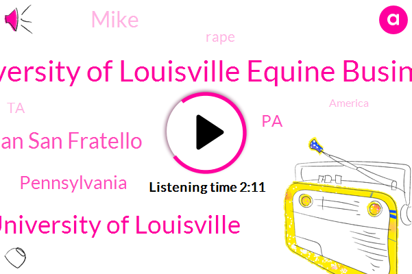 University Of Louisville Equine Business,University Of Louisville,Brian San Fratello,Pennsylvania,Mike,PA,Rape,TA,America,Thurber,Twenty Five Years