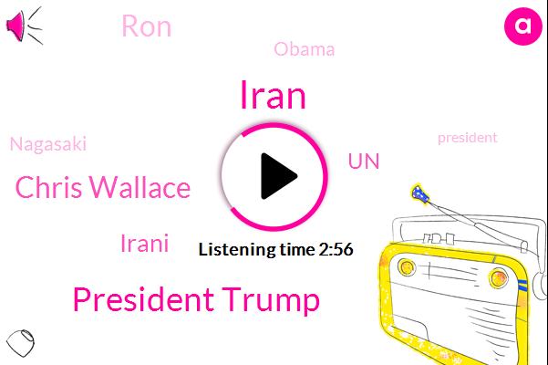 Iran,President Trump,Chris Wallace,Irani,UN,RON,Barack Obama,Nagasaki,Shema,Japan,United States,Harani,Ronnie,Kerry