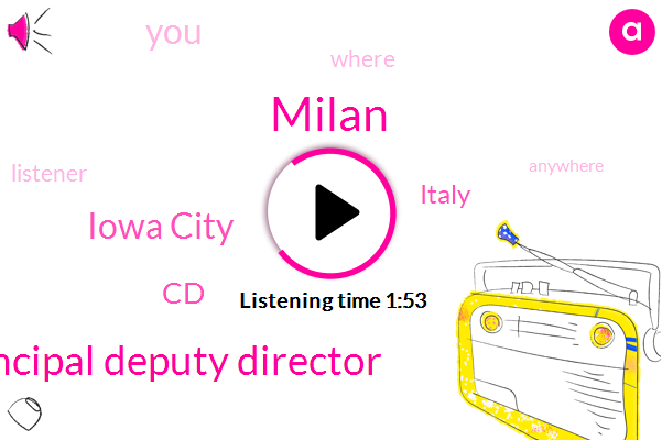 Milan,Principal Deputy Director,Iowa City,CD,Italy