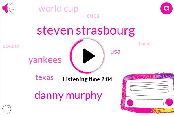 Steven Strasbourg,Danny Murphy,Yankees,Texas,USA,World Cup,Cubs,Soccer,Barker,Washington,Baseball,Kevin Lynch