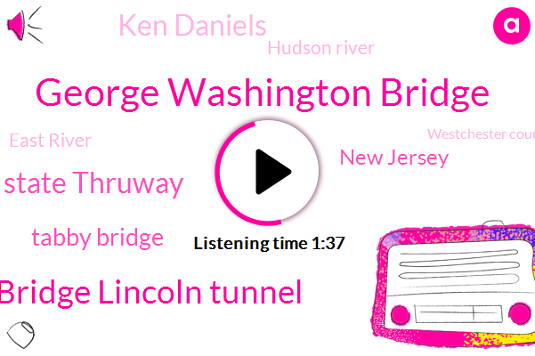George Washington Bridge,George Washington Bridge Lincoln Tunnel,New York State Thruway,Tabby Bridge,New Jersey,Ken Daniels,Hudson River,East River,Westchester County,New York,Westchester,Kyle Elliot,Brooklyn,Arizona,Ten Minutes,Three Inches